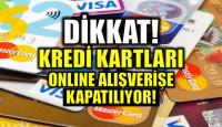 Kredi Kartları İnternetten Alışverişe Kapatılıyor
